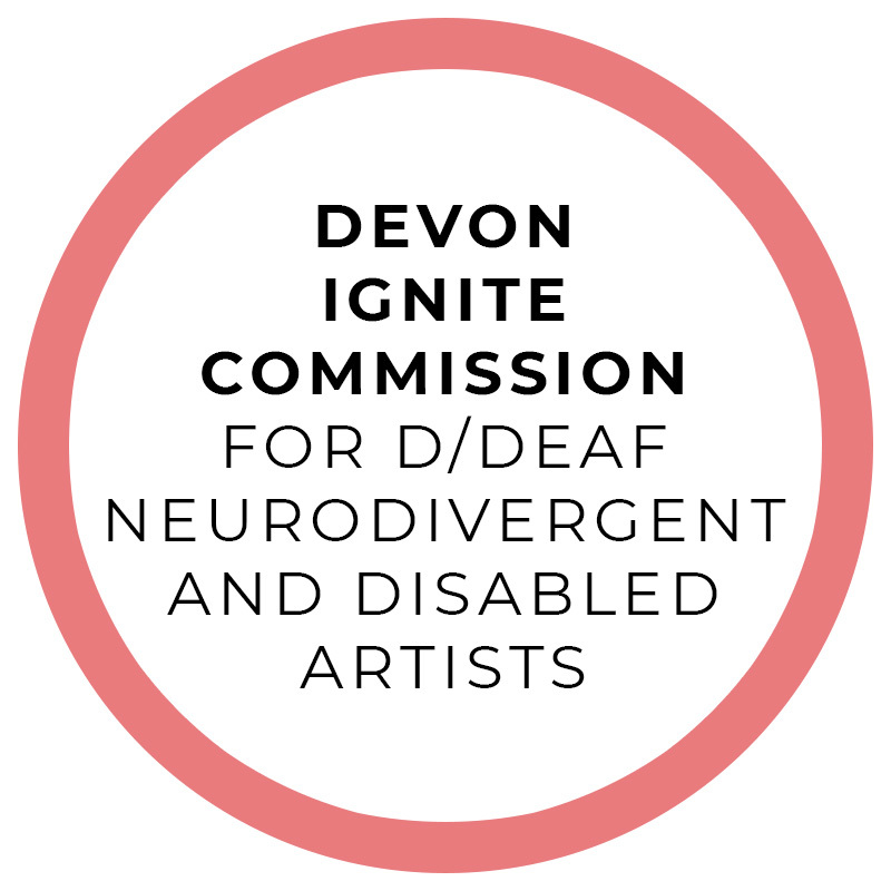 A thin pink circle. Text in the circle reads: Devon ignite commission, For deaf, Deaf, neurodivergent and disabled artists