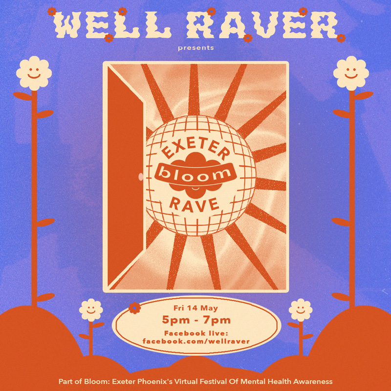 In illustration of a an open doorway with flowers on either side of it. Through the door is a disco ball. Text reads Well Raver Presents Exeter Bloom Rave . Fri 14 May 5pm-7pm with a link to the well raver facebook page.